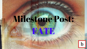 Milestone Post: Fate