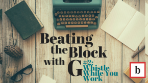 Beating the Block with G: Whistle While YouWork