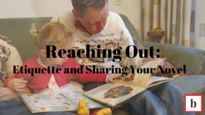 Reaching Out: Etiquette and Sharing Your Novel