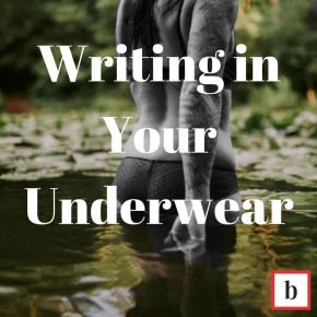 Writing in your underwear…