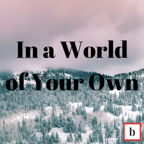 In A World Of YourOwn