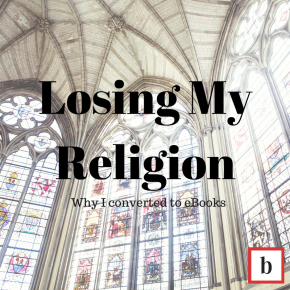 Losing My Religion: Why I Converted toeBooks