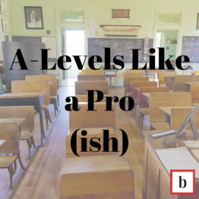A-Levels Like a Pro (ish): Discussion