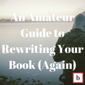 An Amateur Guide to Rewriting Your Book (Again)