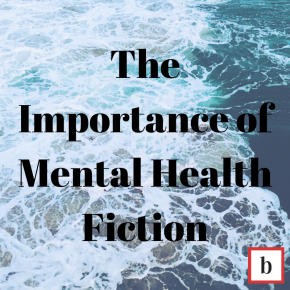 The Importance of Mental Health Fiction