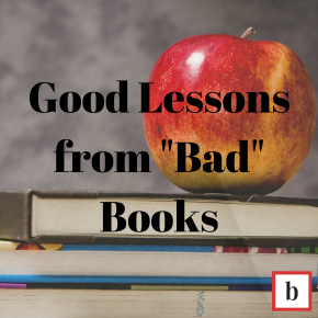 "Good Lessons from ""Bad"" Books"